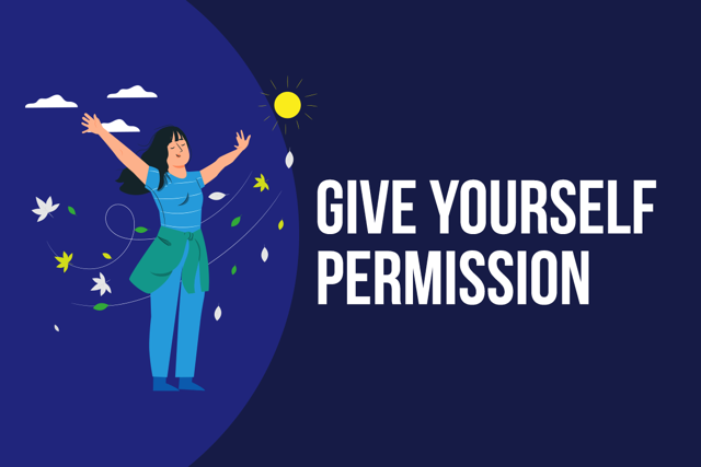 Give yourself permission.
